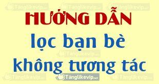 loc-ban-be-khong-tuong-tac-facebook-1