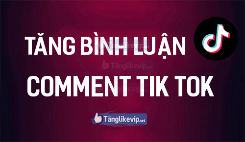 tang-binh-luan-comment-video-tik-tok