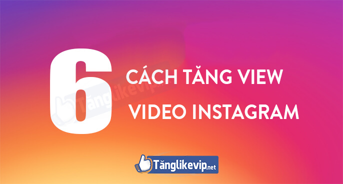 6-cach-tang-view-video-instagram-mien-phi