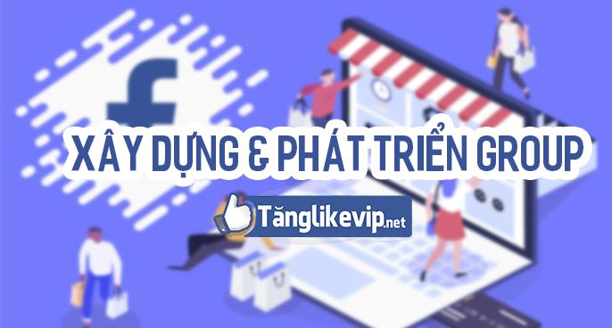 xay-dung-phat-trien-group-facebook