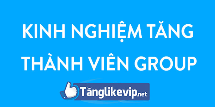 kinh-nghiem-tang-thanh-vien-nhom-facebook