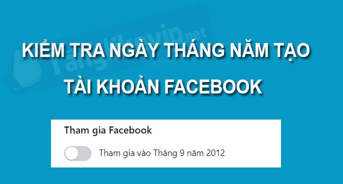 kiem tra nam tao tai khoan facebook 2021